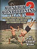 "Convict Conditioning 2, by Paul ""Coach"" Wade - Fortgeschrittene Trainingsstrategien aus dem Gefängnis für Muskelzuwachs, Fettabbau und kugelsichere Bauchmuskeln"